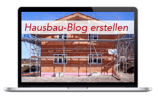 Hausbau-Blog erstellen - Hausbau Tagebuch erstellen - Anleitung Ratgeber Tipps